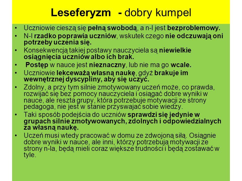 Leseferyzm - dobry kumpel Uczniowie cieszą się pełną swobodą, a n-l jest bezproblemowy. N-l rzadko poprawia uczniów, wskutek czego nie odczuwają oni p