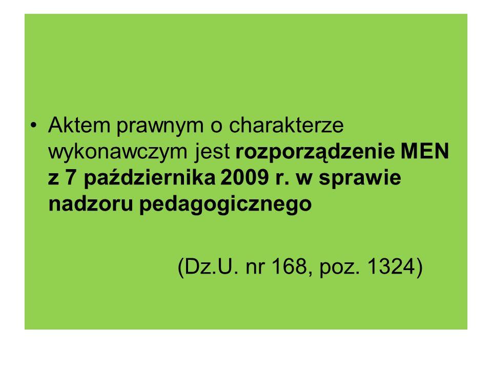 Aktem prawnym o charakterze wykonawczym jest rozporządzenie MEN z 7 października 2009 r. w sprawie nadzoru pedagogicznego (Dz.U. nr 168, poz. 1324)