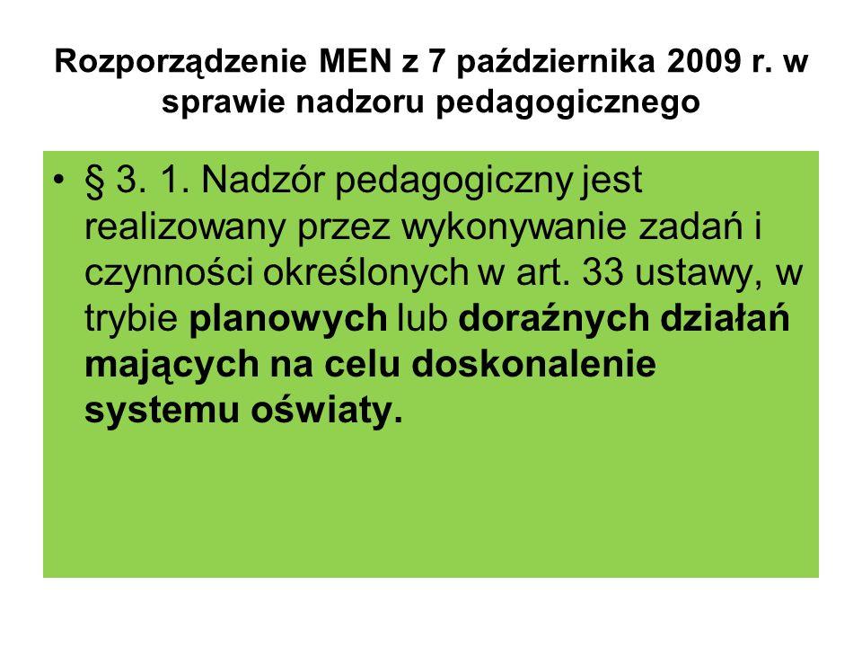 Rozporządzenie MEN z 7 października 2009 r. w sprawie nadzoru pedagogicznego § 3. 1. Nadzór pedagogiczny jest realizowany przez wykonywanie zadań i cz