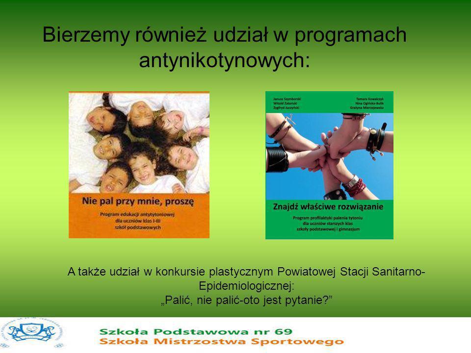 Bierzemy również udział w programach antynikotynowych: A także udział w konkursie plastycznym Powiatowej Stacji Sanitarno- Epidemiologicznej: Palić, n