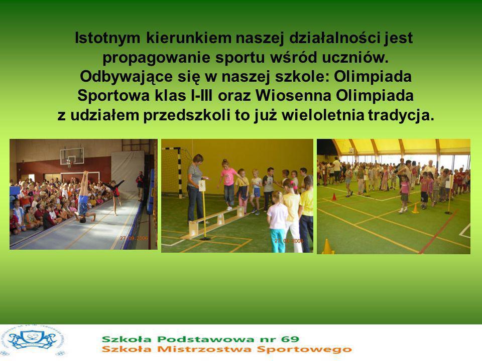 Istotnym kierunkiem naszej działalności jest propagowanie sportu wśród uczniów. Odbywające się w naszej szkole: Olimpiada Sportowa klas I-III oraz Wio