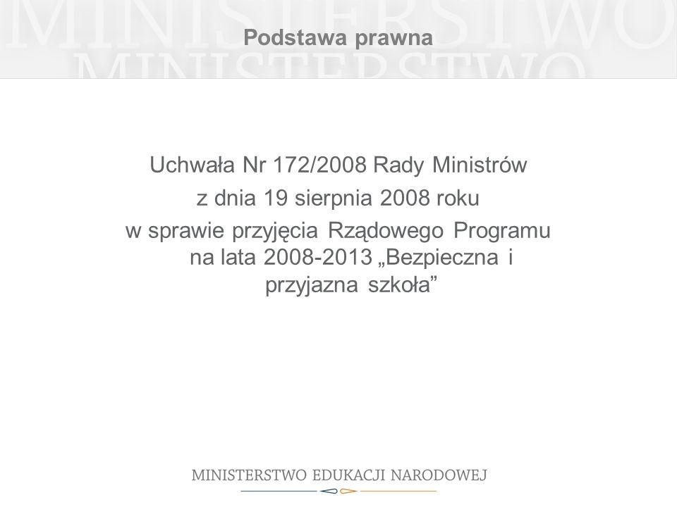 Podstawa prawna Uchwała Nr 172/2008 Rady Ministrów z dnia 19 sierpnia 2008 roku w sprawie przyjęcia Rządowego Programu na lata 2008-2013 Bezpieczna i