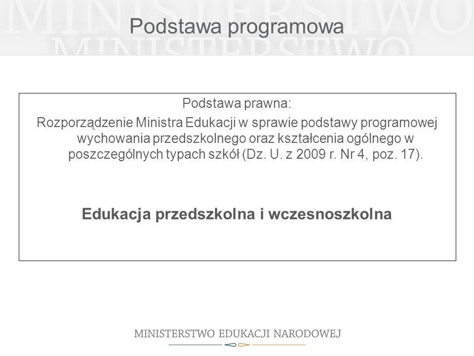 Podstawa programowa Podstawa prawna: Rozporządzenie Ministra Edukacji w sprawie podstawy programowej wychowania przedszkolnego oraz kształcenia ogólne