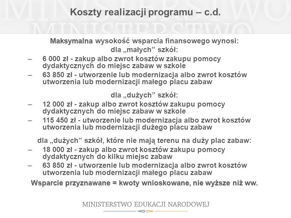 Koszty realizacji programu – c.d. Maksymalna Maksymalna wysokość wsparcia finansowego wynosi: dla małych szkół: –6 000 zł - zakup albo zwrot kosztów z