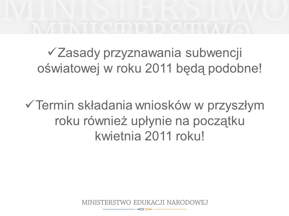 Zasady przyznawania subwencji oświatowej w roku 2011 będą podobne! Termin składania wniosków w przyszłym roku również upłynie na początku kwietnia 201