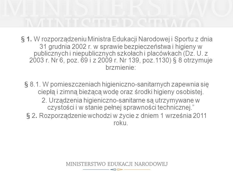 § 1. W rozporządzeniu Ministra Edukacji Narodowej i Sportu z dnia 31 grudnia 2002 r. w sprawie bezpieczeństwa i higieny w publicznych i niepublicznych