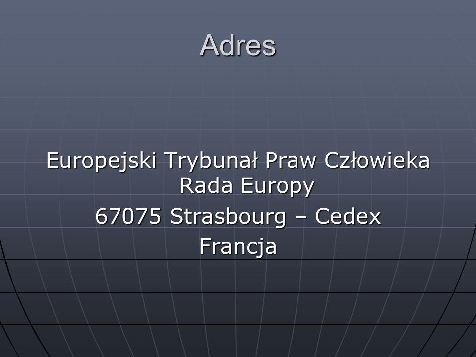 Adres Europejski Trybunał Praw Człowieka Rada Europy 67075 Strasbourg – Cedex Francja