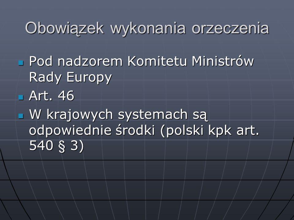 Obowiązek wykonania orzeczenia Pod nadzorem Komitetu Ministrów Rady Europy Pod nadzorem Komitetu Ministrów Rady Europy Art. 46 Art. 46 W krajowych sys