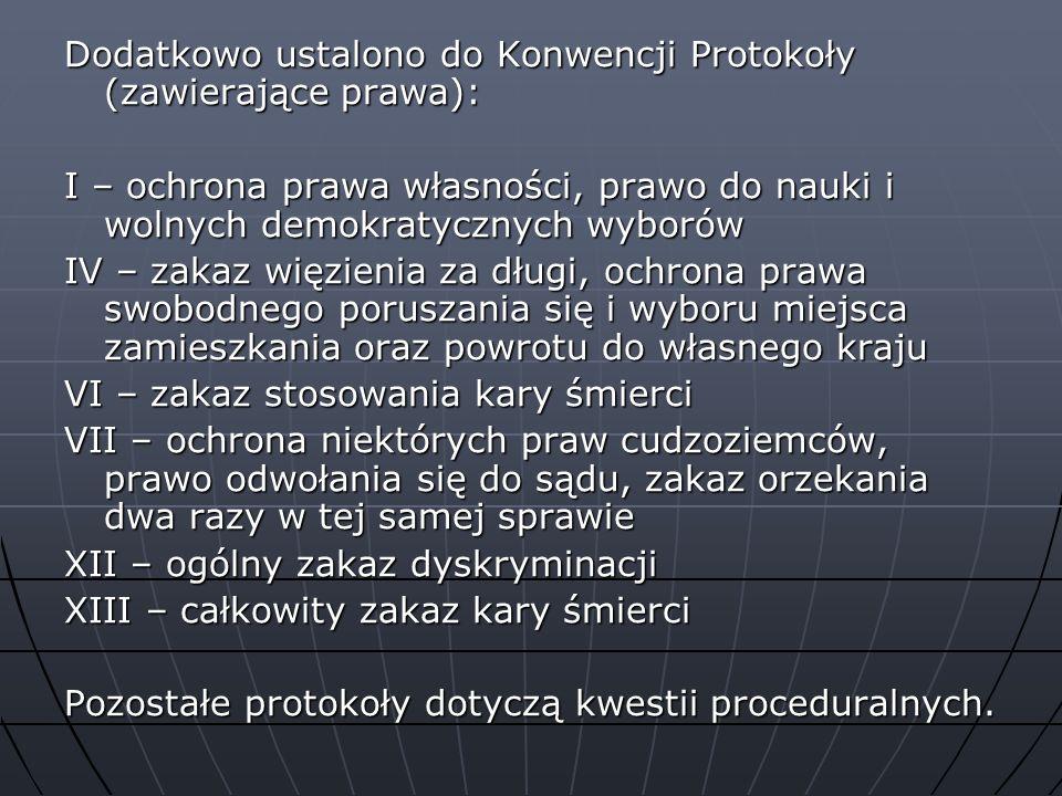 Dodatkowo ustalono do Konwencji Protokoły (zawierające prawa): I – ochrona prawa własności, prawo do nauki i wolnych demokratycznych wyborów IV – zaka
