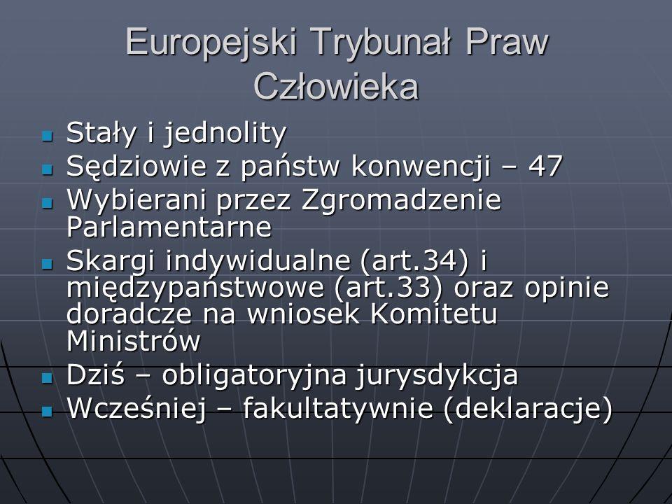 Europejski Trybunał Praw Człowieka Stały i jednolity Stały i jednolity Sędziowie z państw konwencji – 47 Sędziowie z państw konwencji – 47 Wybierani p