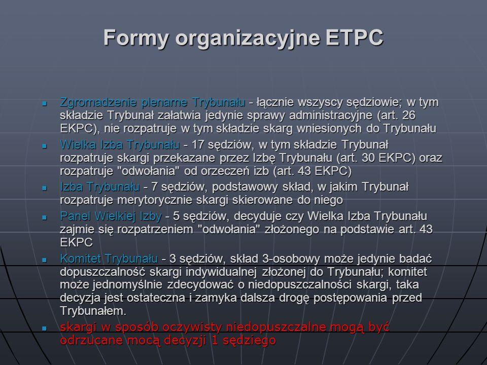 Formy organizacyjne ETPC Zgromadzenie plenarne Trybunału - łącznie wszyscy sędziowie; w tym składzie Trybunał załatwia jedynie sprawy administracyjne
