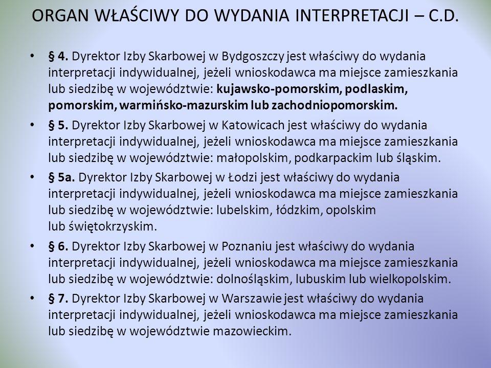 ORGAN WŁAŚCIWY DO WYDANIA INTERPRETACJI – C.D. § 4. Dyrektor Izby Skarbowej w Bydgoszczy jest właściwy do wydania interpretacji indywidualnej, jeżeli