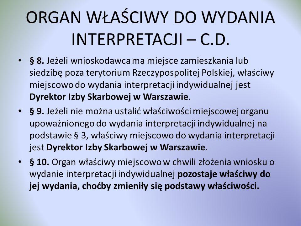 ORGAN WŁAŚCIWY DO WYDANIA INTERPRETACJI – C.D. § 8. Jeżeli wnioskodawca ma miejsce zamieszkania lub siedzibę poza terytorium Rzeczypospolitej Polskiej