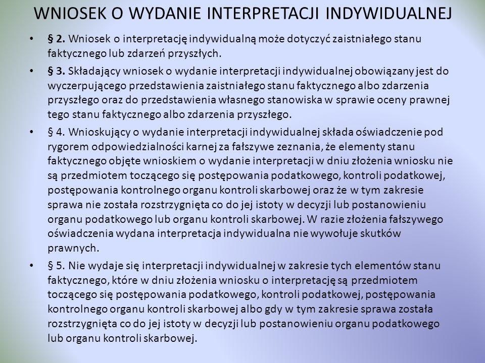 WNIOSEK O WYDANIE INTERPRETACJI INDYWIDUALNEJ § 2. Wniosek o interpretację indywidualną może dotyczyć zaistniałego stanu faktycznego lub zdarzeń przys