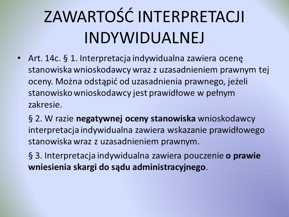 ZAWARTOŚĆ INTERPRETACJI INDYWIDUALNEJ Art. 14c. § 1. Interpretacja indywidualna zawiera ocenę stanowiska wnioskodawcy wraz z uzasadnieniem prawnym tej