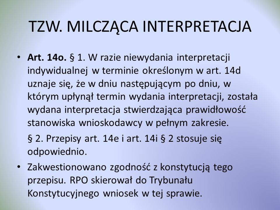 TZW. MILCZĄCA INTERPRETACJA Art. 14o. § 1. W razie niewydania interpretacji indywidualnej w terminie określonym w art. 14d uznaje się, że w dniu nastę