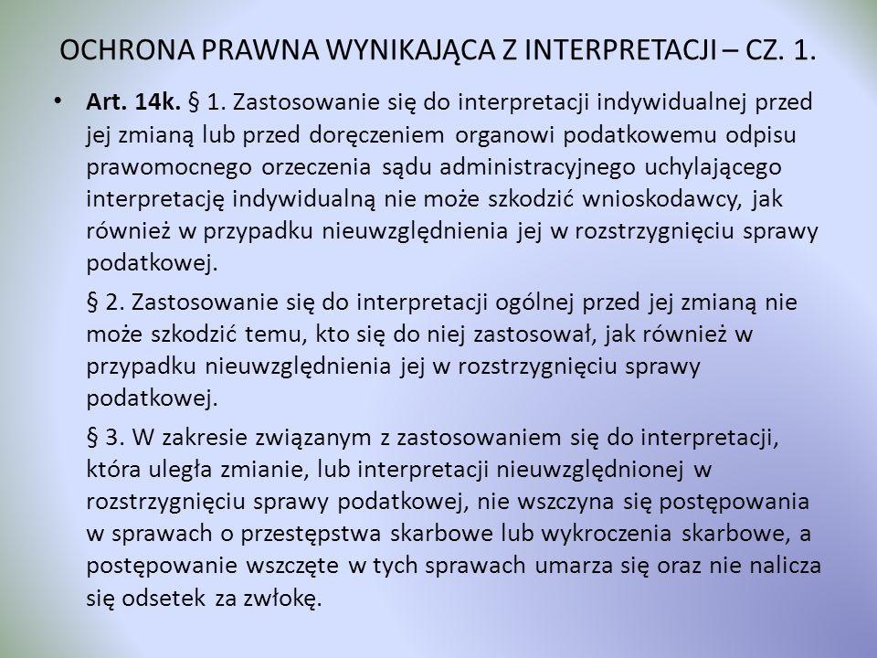 OCHRONA PRAWNA WYNIKAJĄCA Z INTERPRETACJI – CZ. 1. Art. 14k. § 1. Zastosowanie się do interpretacji indywidualnej przed jej zmianą lub przed doręczeni