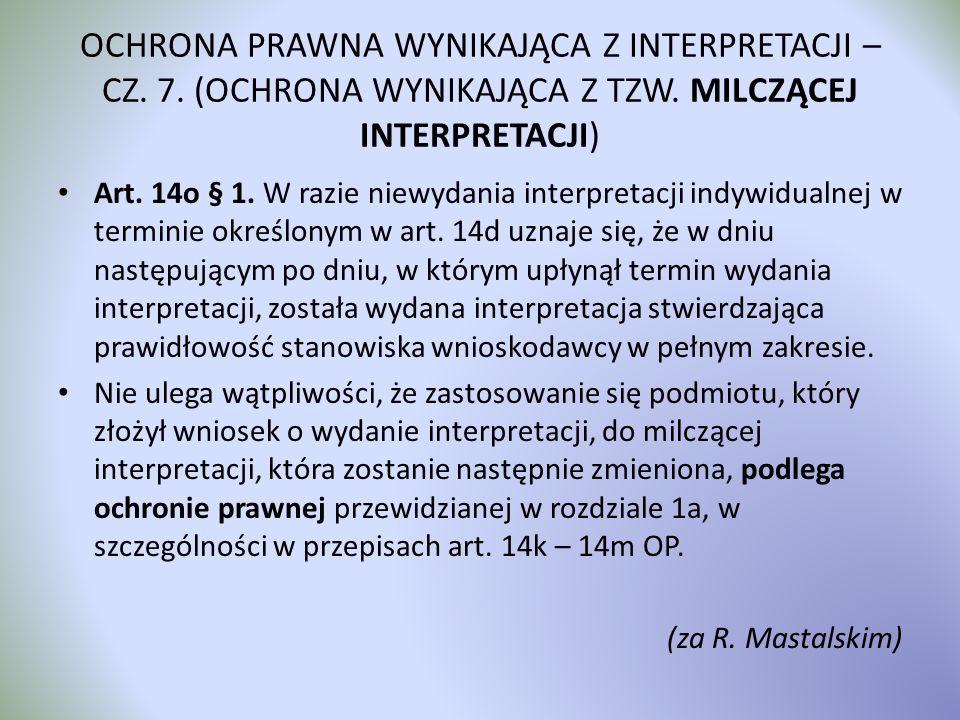 OCHRONA PRAWNA WYNIKAJĄCA Z INTERPRETACJI – CZ. 7. (OCHRONA WYNIKAJĄCA Z TZW. MILCZĄCEJ INTERPRETACJI) Art. 14o § 1. W razie niewydania interpretacji