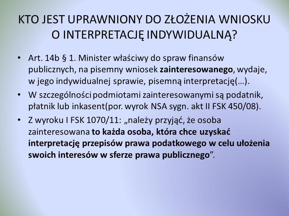 KTO JEST UPRAWNIONY DO ZŁOŻENIA WNIOSKU O INTERPRETACJĘ INDYWIDUALNĄ? Art. 14b § 1. Minister właściwy do spraw finansów publicznych, na pisemny wniose