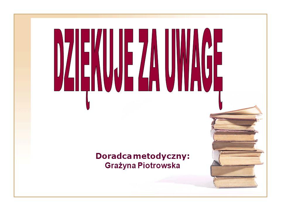Doradca metodyczny: Grażyna Piotrowska