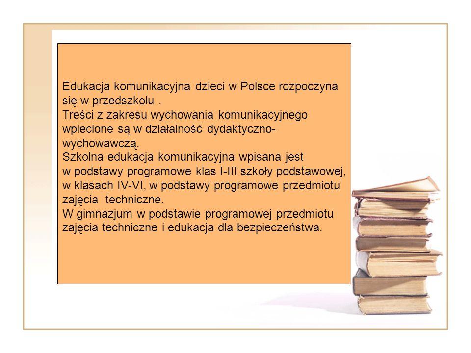 Edukacja komunikacyjna dzieci w Polsce rozpoczyna się w przedszkolu. Treści z zakresu wychowania komunikacyjnego wplecione są w działalność dydaktyczn