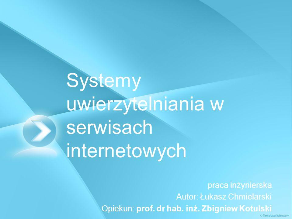 Systemy uwierzytelniania w serwisach internetowych praca inżynierska Autor: Łukasz Chmielarski Opiekun: prof. dr hab. inż. Zbigniew Kotulski
