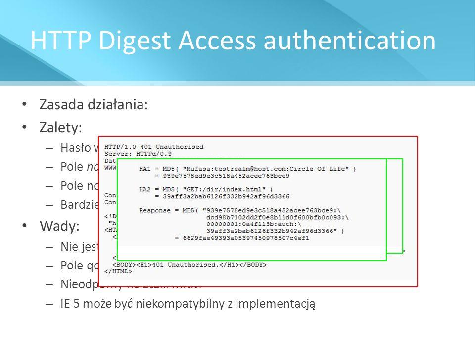 HTTP Digest Access authentication Zasada działania: Zalety: – Hasło wysyłane w hashu, przechowywane też w hashu – Pole nonce po stronie klienta zapobi