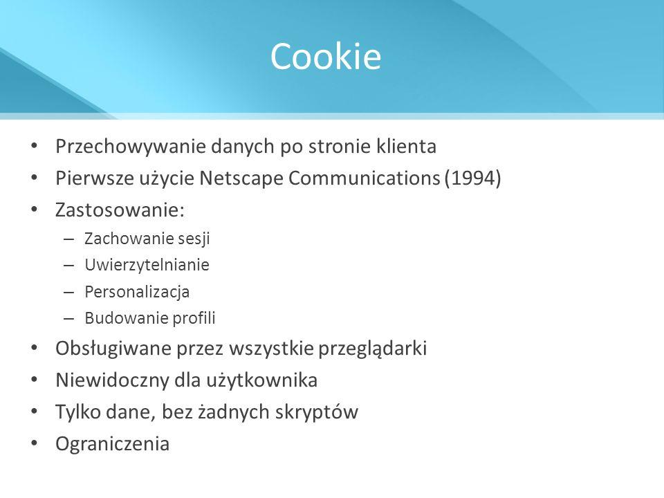 Cookie Przechowywanie danych po stronie klienta Pierwsze użycie Netscape Communications (1994) Zastosowanie: – Zachowanie sesji – Uwierzytelnianie – P