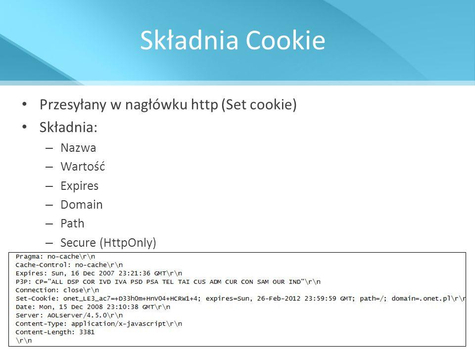 Składnia Cookie Przesyłany w nagłówku http (Set cookie) Składnia: – Nazwa – Wartość – Expires – Domain – Path – Secure (HttpOnly)