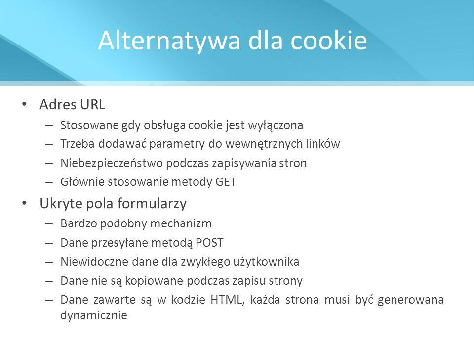 Alternatywa dla cookie Adres URL – Stosowane gdy obsługa cookie jest wyłączona – Trzeba dodawać parametry do wewnętrznych linków – Niebezpieczeństwo p