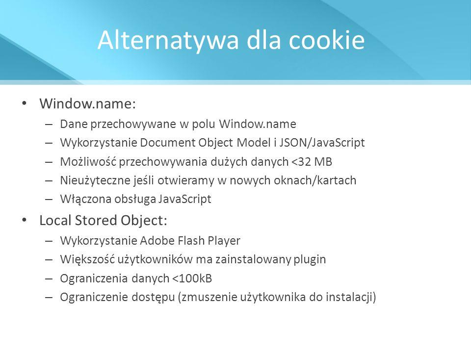 Alternatywa dla cookie Window.name: – Dane przechowywane w polu Window.name – Wykorzystanie Document Object Model i JSON/JavaScript – Możliwość przech