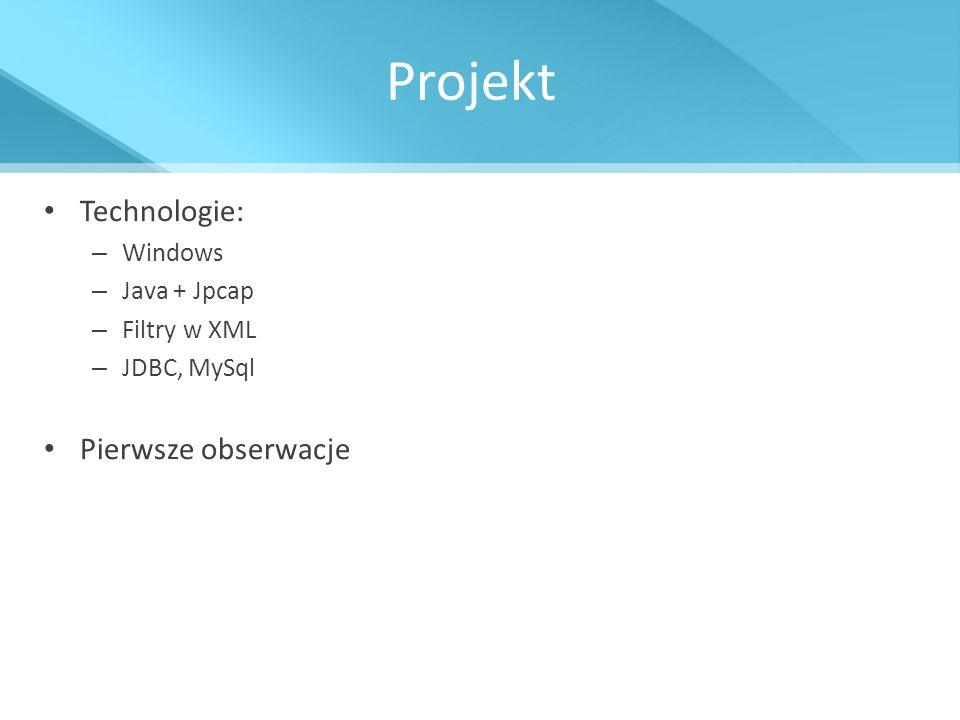 Projekt Technologie: – Windows – Java + Jpcap – Filtry w XML – JDBC, MySql Pierwsze obserwacje