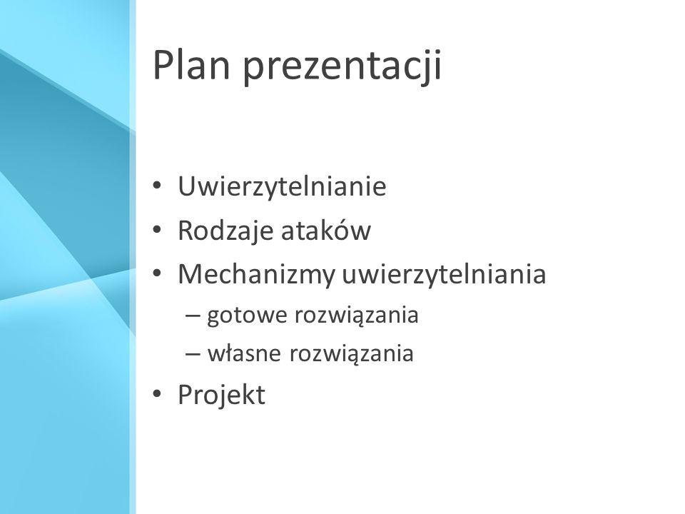 Plan prezentacji Uwierzytelnianie Rodzaje ataków Mechanizmy uwierzytelniania – gotowe rozwiązania – własne rozwiązania Projekt