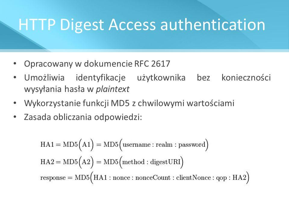 HTTP Digest Access authentication Opracowany w dokumencie RFC 2617 Umożliwia identyfikacje użytkownika bez konieczności wysyłania hasła w plaintext Wy