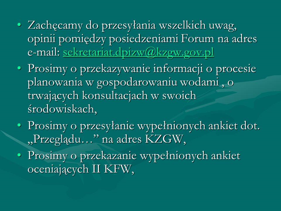 Zachęcamy do przesyłania wszelkich uwag, opinii pomiędzy posiedzeniami Forum na adres e-mail: sekretariat.dpizw@kzgw.gov.plZachęcamy do przesyłania ws