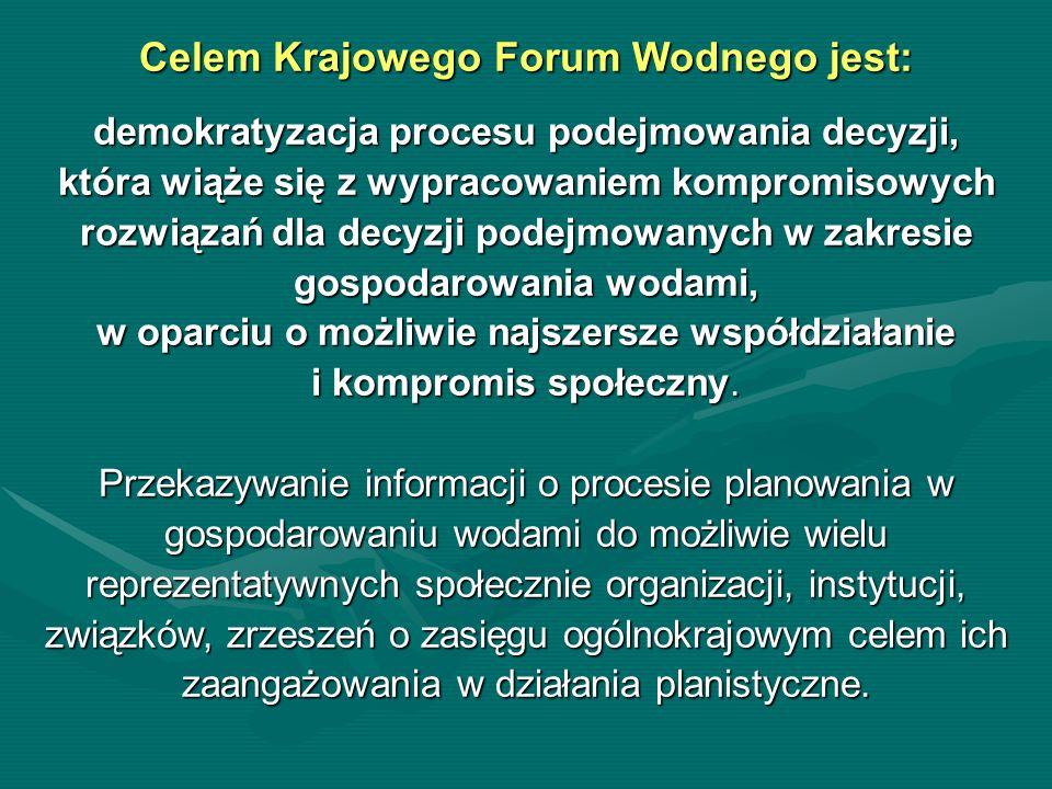 Celem Krajowego Forum Wodnego jest: demokratyzacja procesu podejmowania decyzji, która wiąże się z wypracowaniem kompromisowych rozwiązań dla decyzji