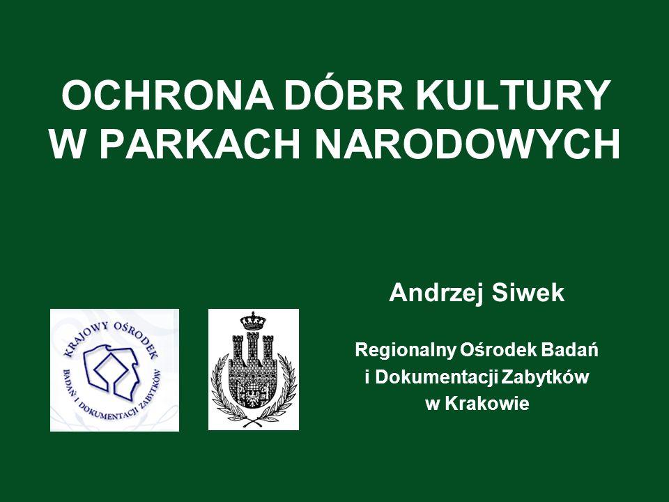 OCHRONA DÓBR KULTURY W PARKACH NARODOWYCH Andrzej Siwek Regionalny Ośrodek Badań i Dokumentacji Zabytków w Krakowie