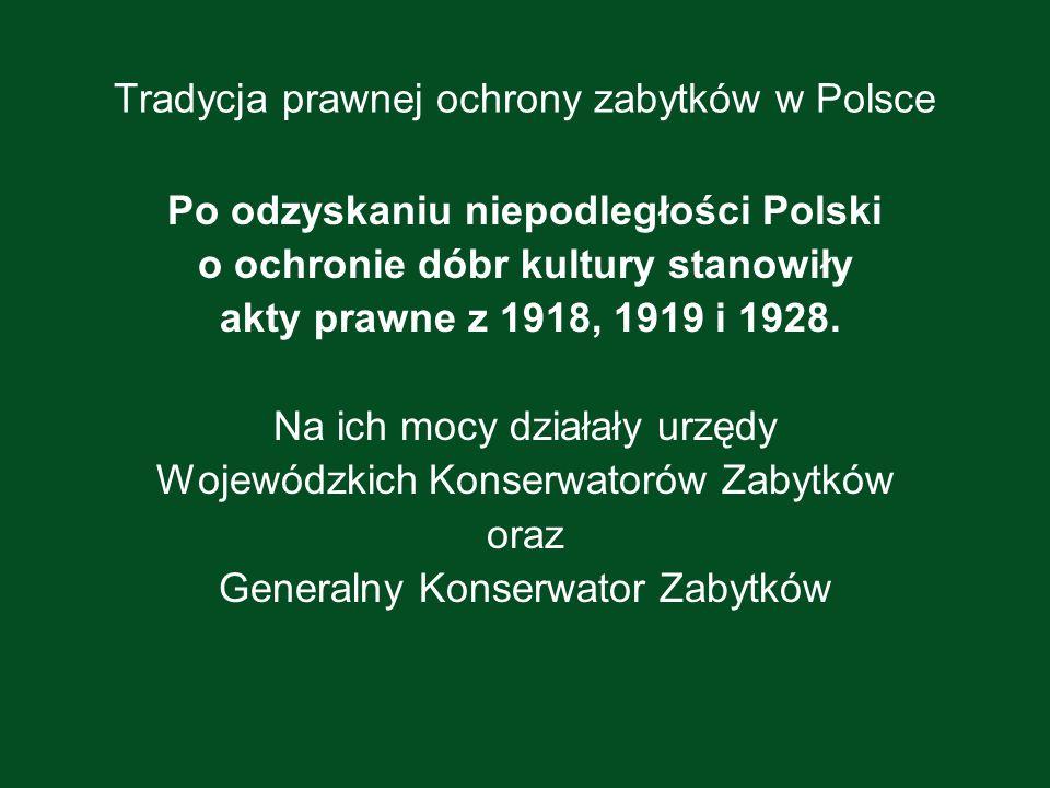 Tradycja prawnej ochrony zabytków w Polsce Po odzyskaniu niepodległości Polski o ochronie dóbr kultury stanowiły akty prawne z 1918, 1919 i 1928. Na i