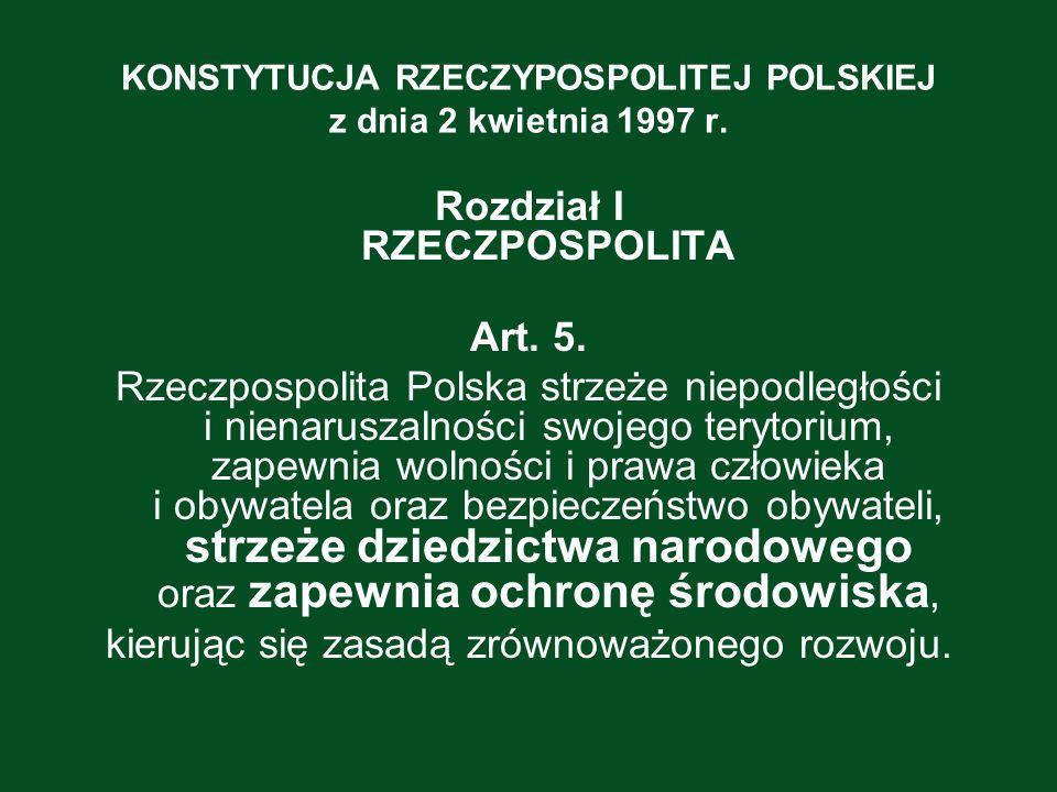KONSTYTUCJA RZECZYPOSPOLITEJ POLSKIEJ z dnia 2 kwietnia 1997 r. Rozdział I RZECZPOSPOLITA Art. 5. Rzeczpospolita Polska strzeże niepodległości i niena