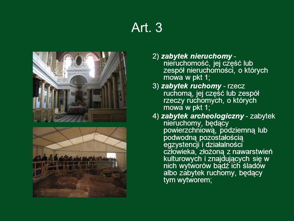 Art. 3 2) zabytek nieruchomy - nieruchomość, jej część lub zespół nieruchomości, o których mowa w pkt 1; 3) zabytek ruchomy - rzecz ruchomą, jej część