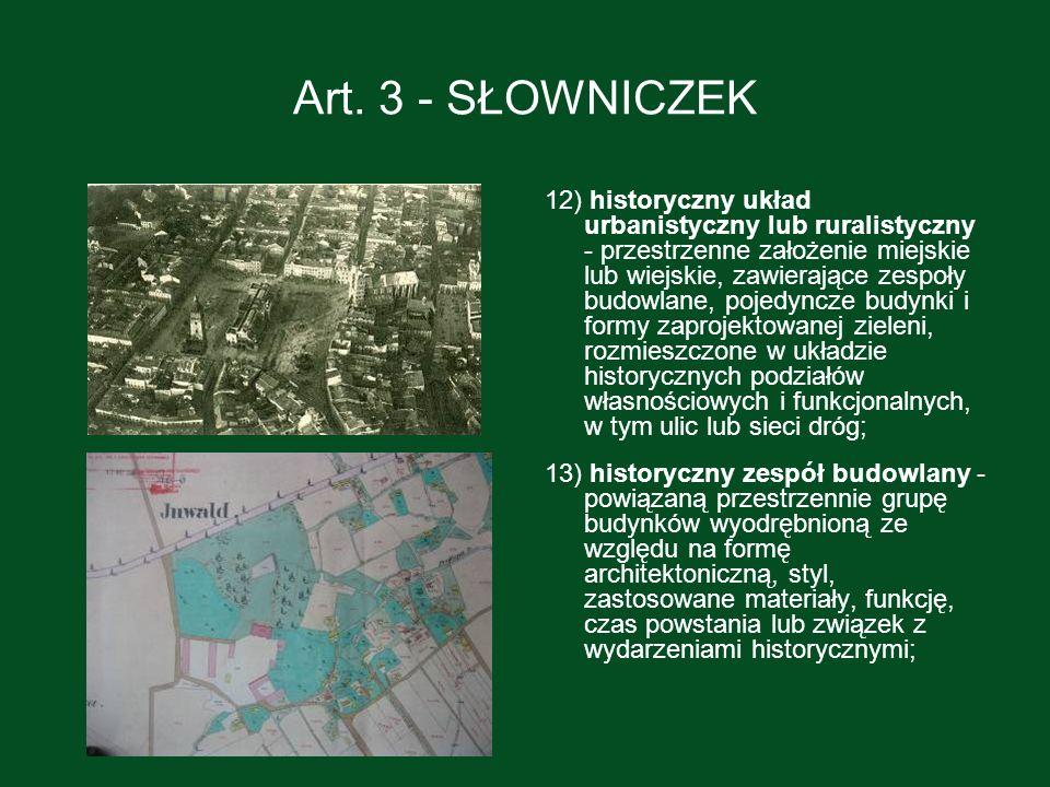 Art. 3 - SŁOWNICZEK 12) historyczny układ urbanistyczny lub ruralistyczny - przestrzenne założenie miejskie lub wiejskie, zawierające zespoły budowlan