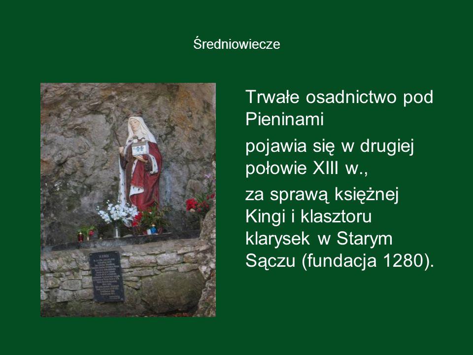 Średniowiecze Trwałe osadnictwo pod Pieninami pojawia się w drugiej połowie XIII w., za sprawą księżnej Kingi i klasztoru klarysek w Starym Sączu (fun
