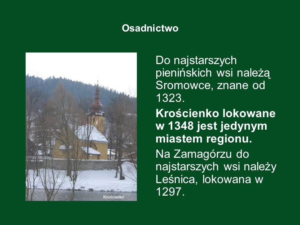 Osadnictwo Do najstarszych pienińskich wsi należą Sromowce, znane od 1323. Krościenko lokowane w 1348 jest jedynym miastem regionu. Na Zamagórzu do na