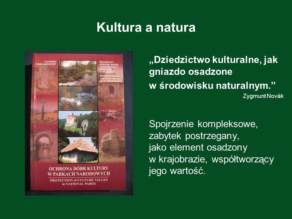 Kultura a natura Dziedzictwo kulturalne, jak gniazdo osadzone w środowisku naturalnym. Zygmunt Novák Spojrzenie kompleksowe, zabytek postrzegany, jako