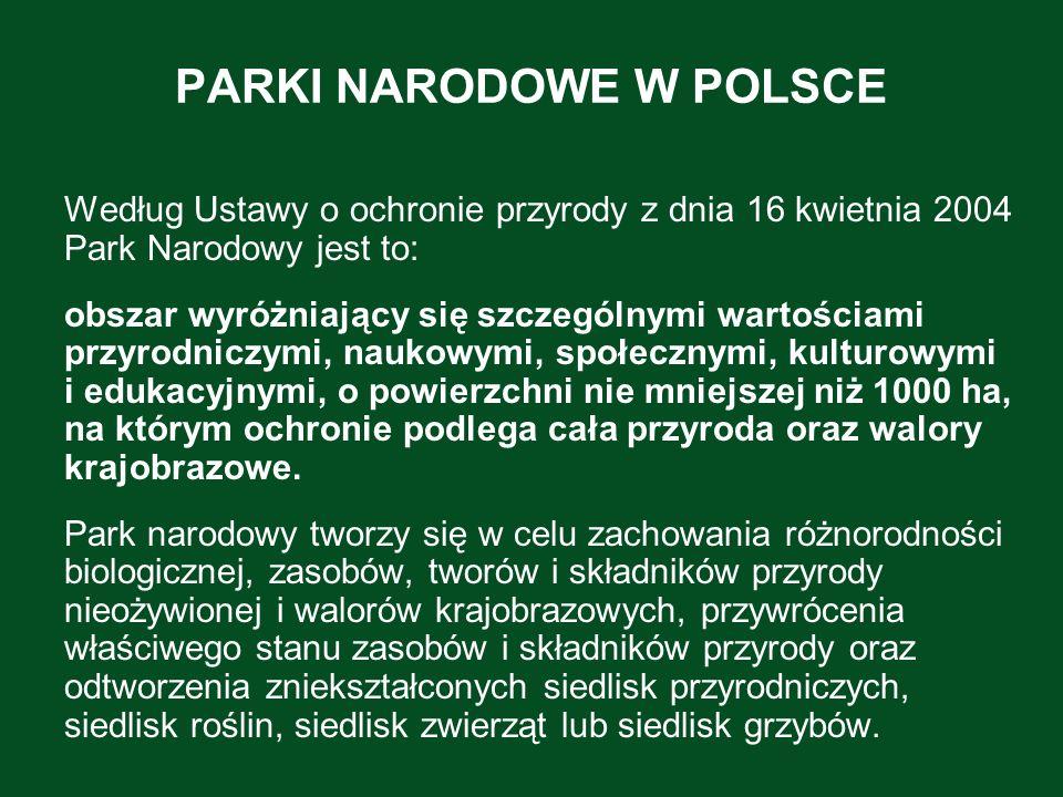 PARKI NARODOWE W POLSCE Według Ustawy o ochronie przyrody z dnia 16 kwietnia 2004 Park Narodowy jest to: obszar wyróżniający się szczególnymi wartości