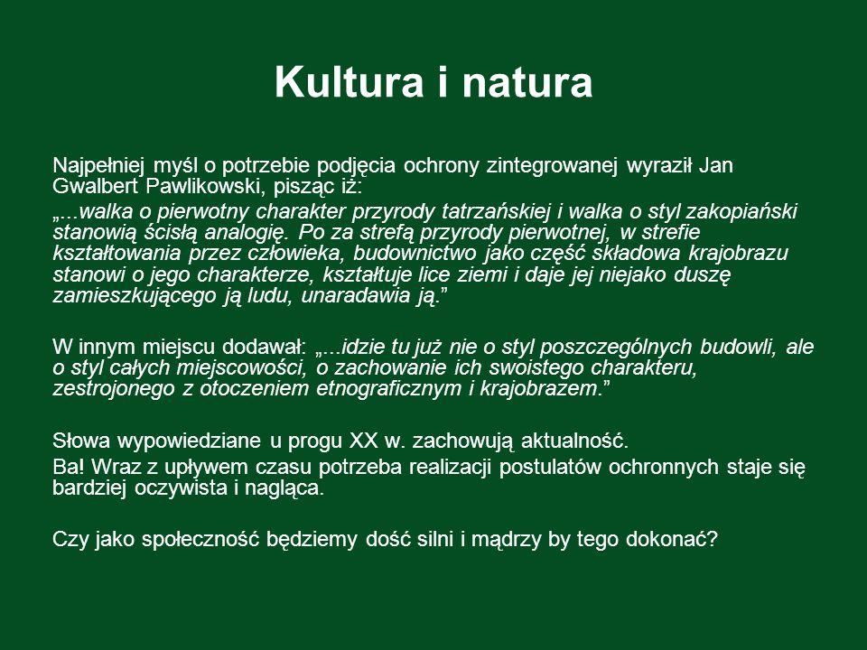 Kultura i natura Najpełniej myśl o potrzebie podjęcia ochrony zintegrowanej wyraził Jan Gwalbert Pawlikowski, pisząc iż:...walka o pierwotny charakter