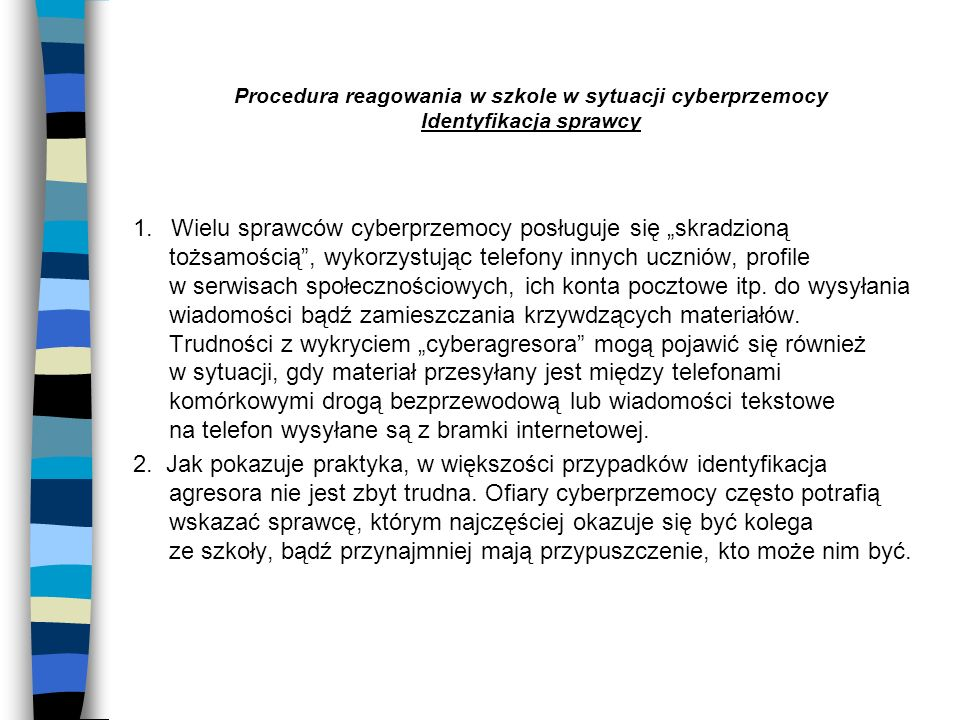 Procedura reagowania w szkole w sytuacji cyberprzemocy Identyfikacja sprawcy 1. Wielu sprawców cyberprzemocy posługuje się skradzioną tożsamością, wyk