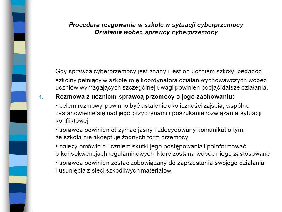 Procedura reagowania w szkole w sytuacji cyberprzemocy Działania wobec sprawcy cyberprzemocy Gdy sprawca cyberprzemocy jest znany i jest on uczniem sz