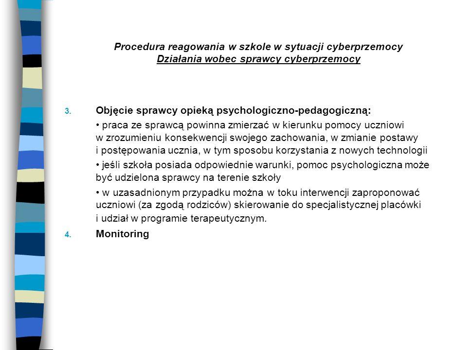 Procedura reagowania w szkole w sytuacji cyberprzemocy Działania wobec sprawcy cyberprzemocy 3. Objęcie sprawcy opieką psychologiczno-pedagogiczną: pr