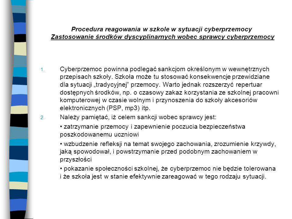 Procedura reagowania w szkole w sytuacji cyberprzemocy Zastosowanie środków dyscyplinarnych wobec sprawcy cyberprzemocy 1. Cyberprzemoc powinna podleg